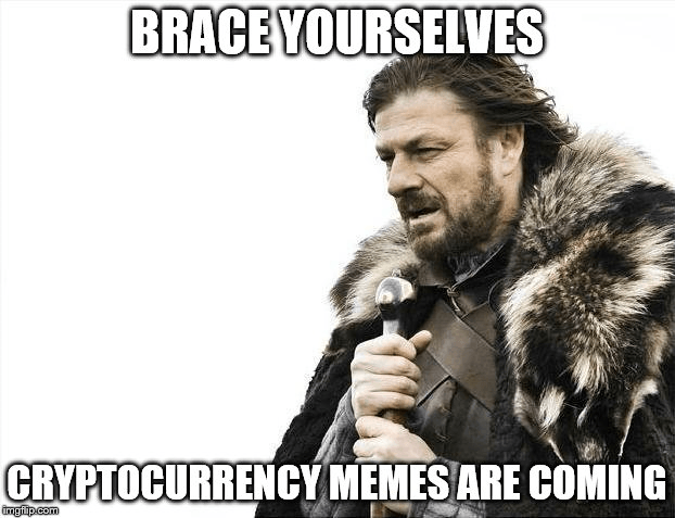 Brace Yourselves Crypto Memes Are Coming