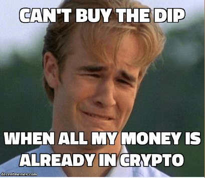 Cant Buy The Dip When All My Money Is Already In Crypto - Crypto Memes
