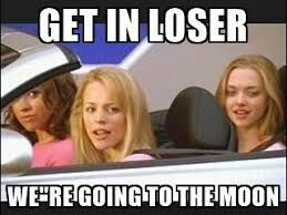 Get In Loser Were Going To The Moon - Crypto Memes