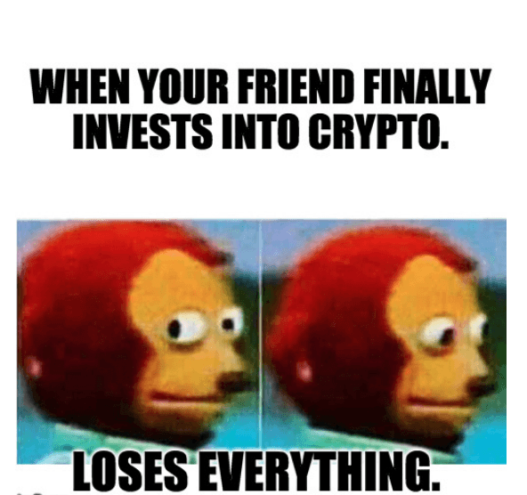 When Your Friend Finally Invests In Crypto And Loses Everything - Crypto Memes