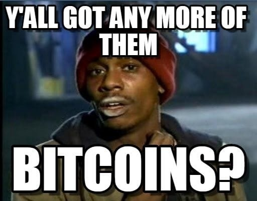 Yall Got Any More Of Them Bitcoins - Crypto Memes